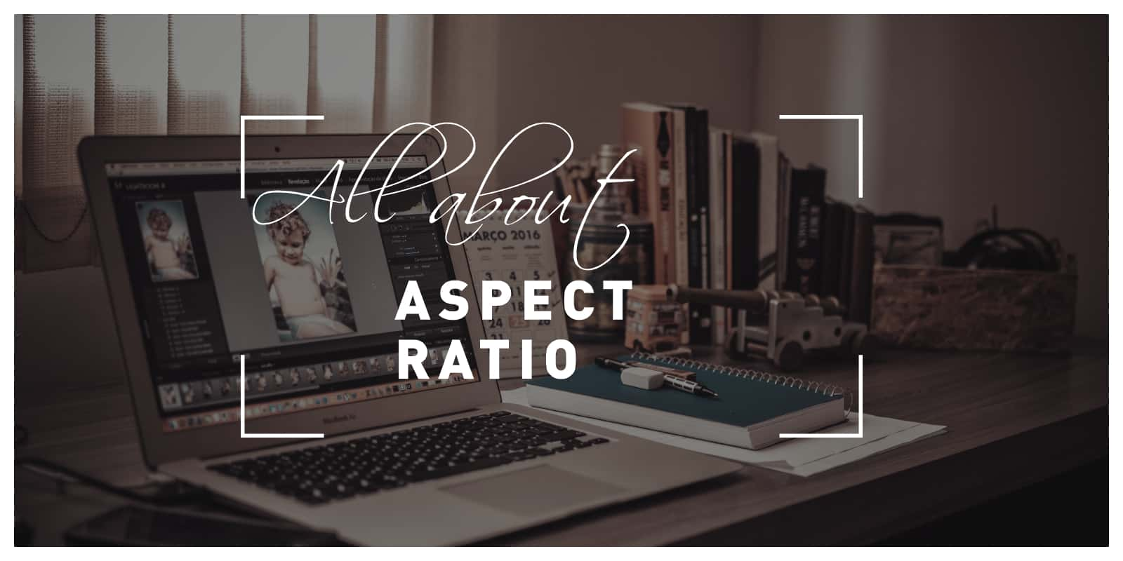 All about aspect ratio