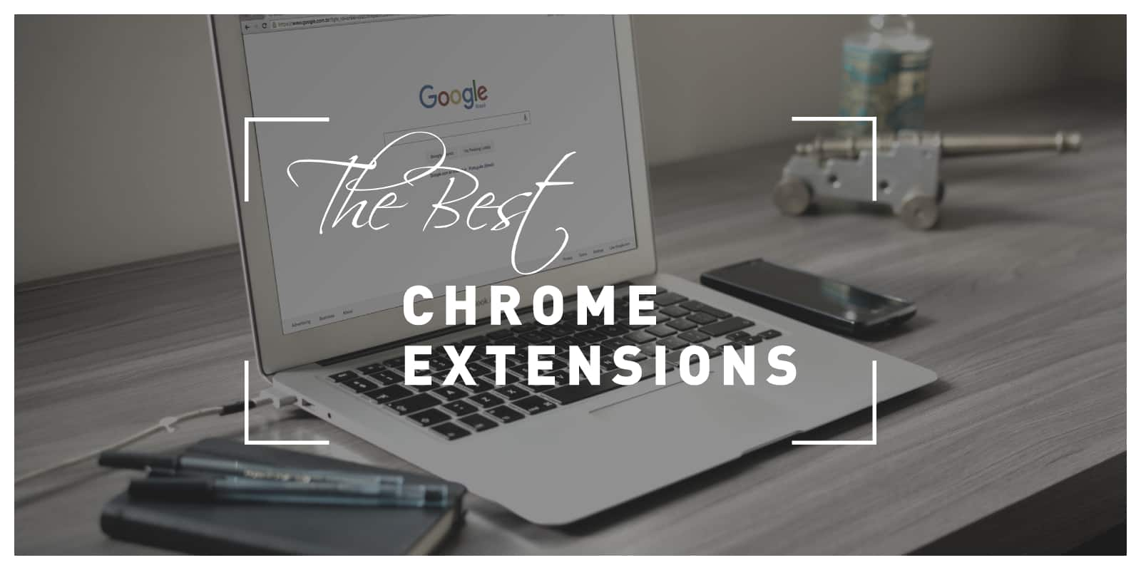 The best Google Chrome Extensions