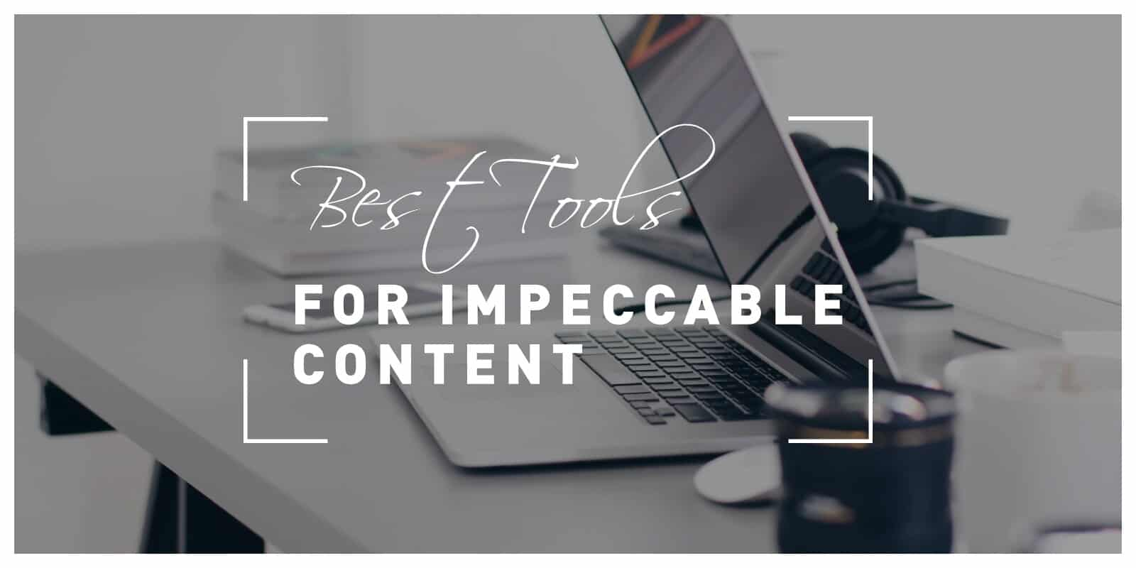 Best Tools for Creating Impeccable Content