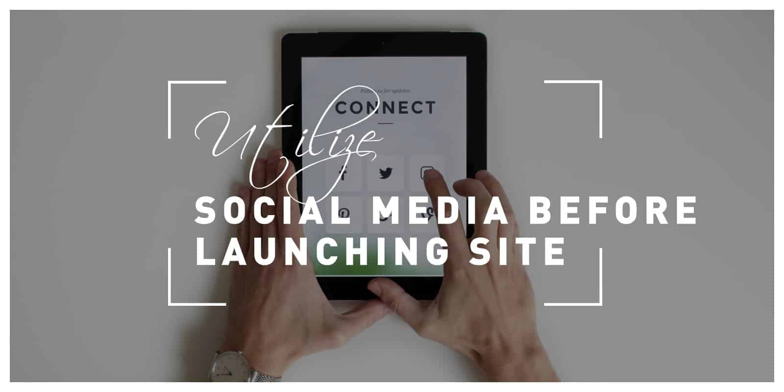 Utilize the Power of Social Media Even Before Your Site Launch