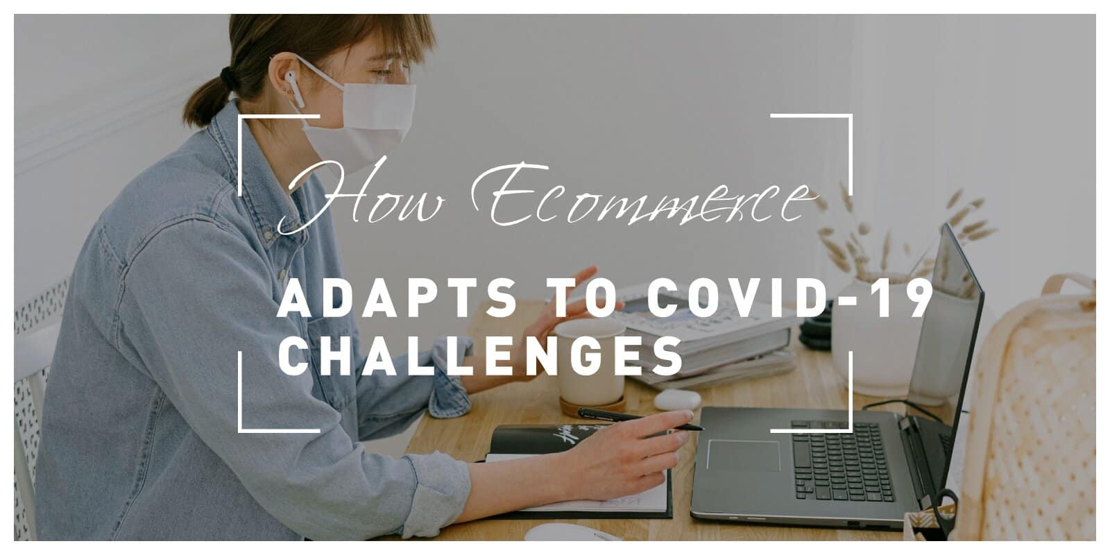 How Ecommerce Adapts to Covid-19 Challenges