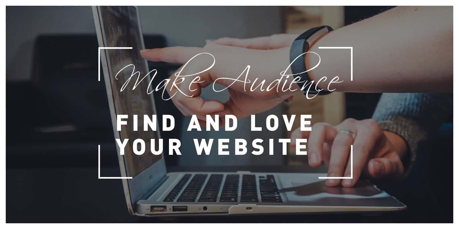How to Make Your Audience Find and Fall in Love With Your Website
