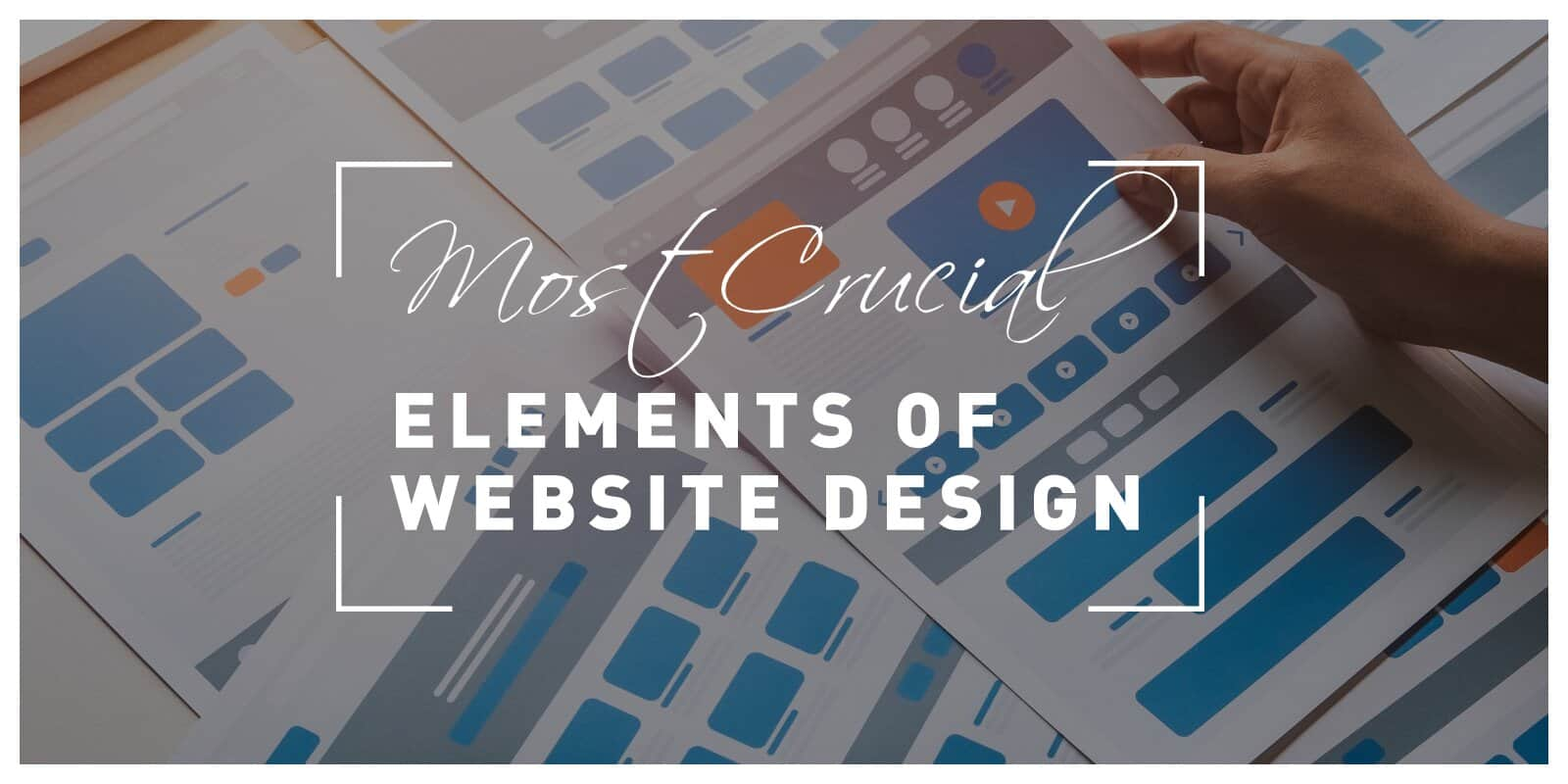 Top 10 Most Crucial Elements of Website Design