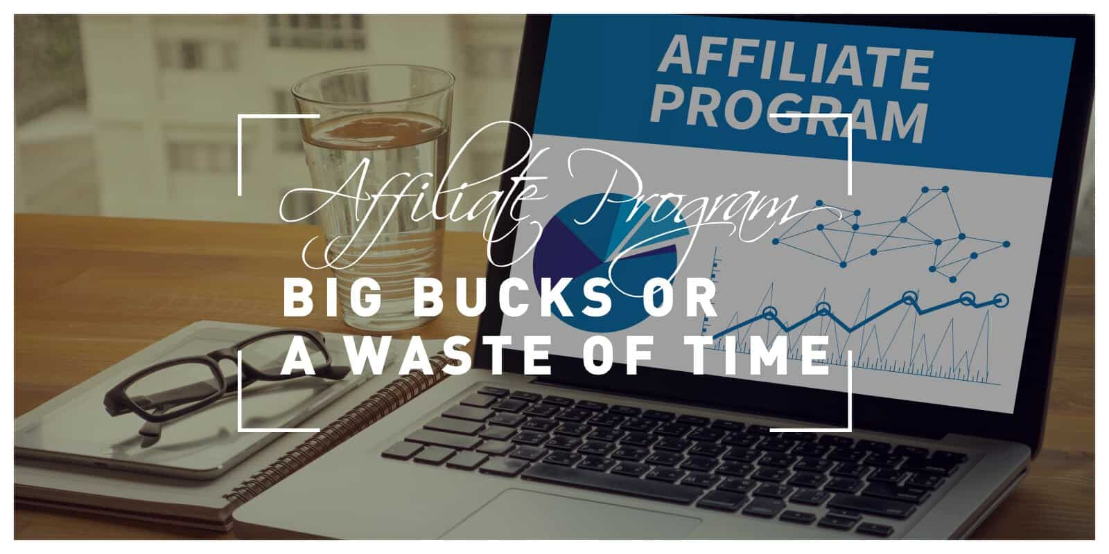 An Affiliate Program - Big Bucks or a Waste of Time