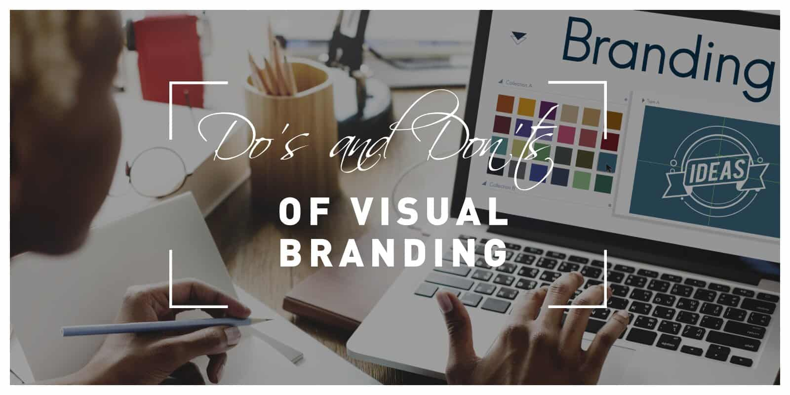 Do's and Don'ts of Visual Branding You Need to Be Aware of