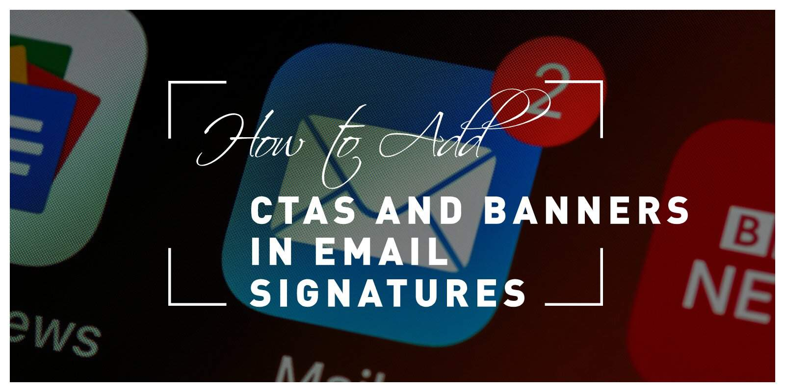 How to Add Ctas and Promotional Banners in Email Signatures