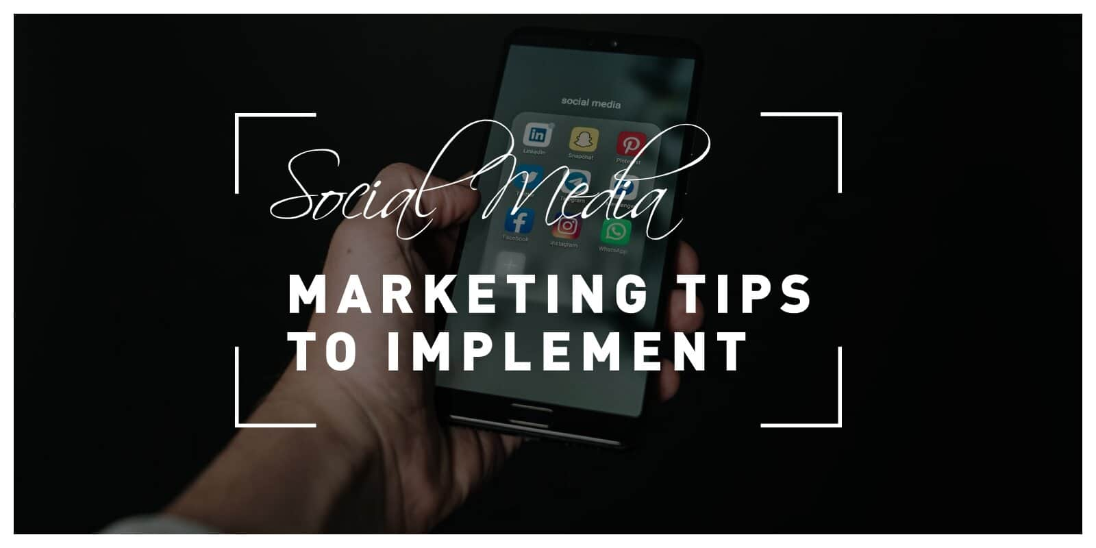 5 Social Media Marketing Tips to Implement Into Your Strategy