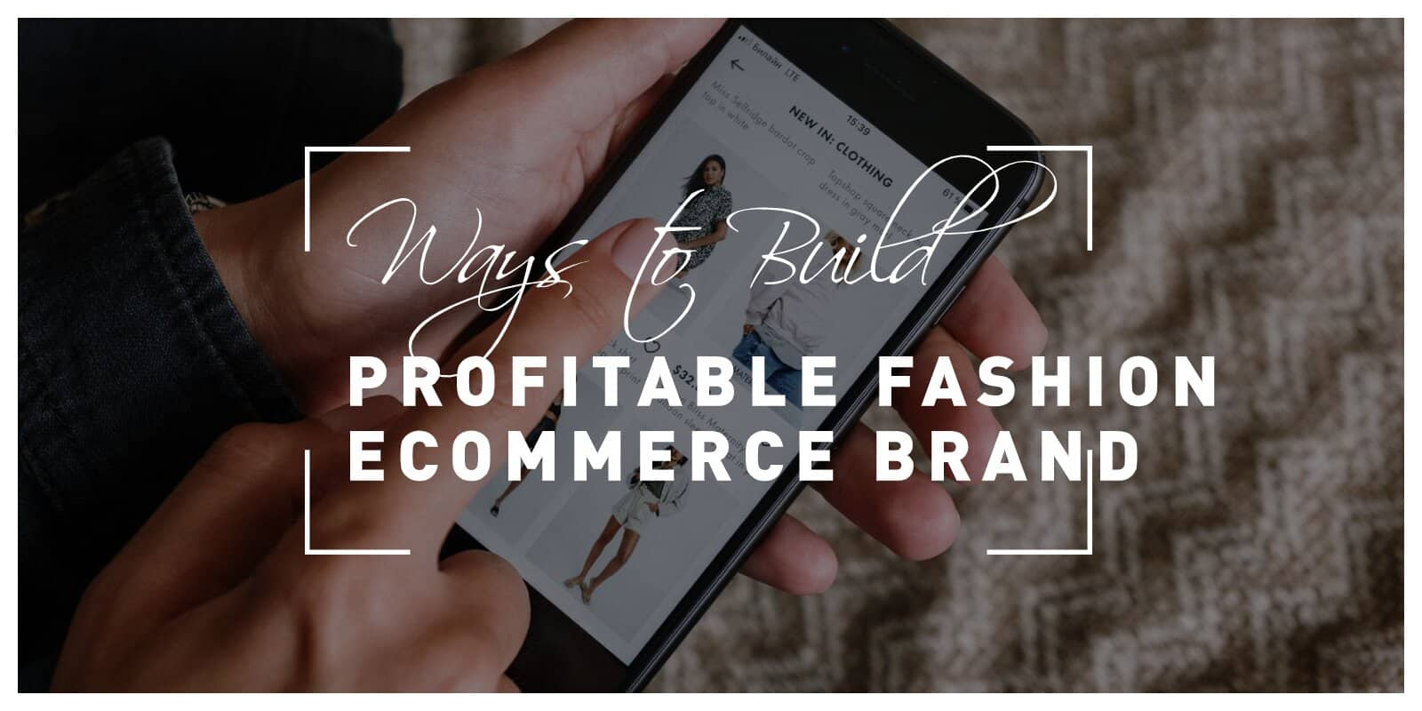 Five Ways to Build a Profitable Fashion Ecommerce Brand