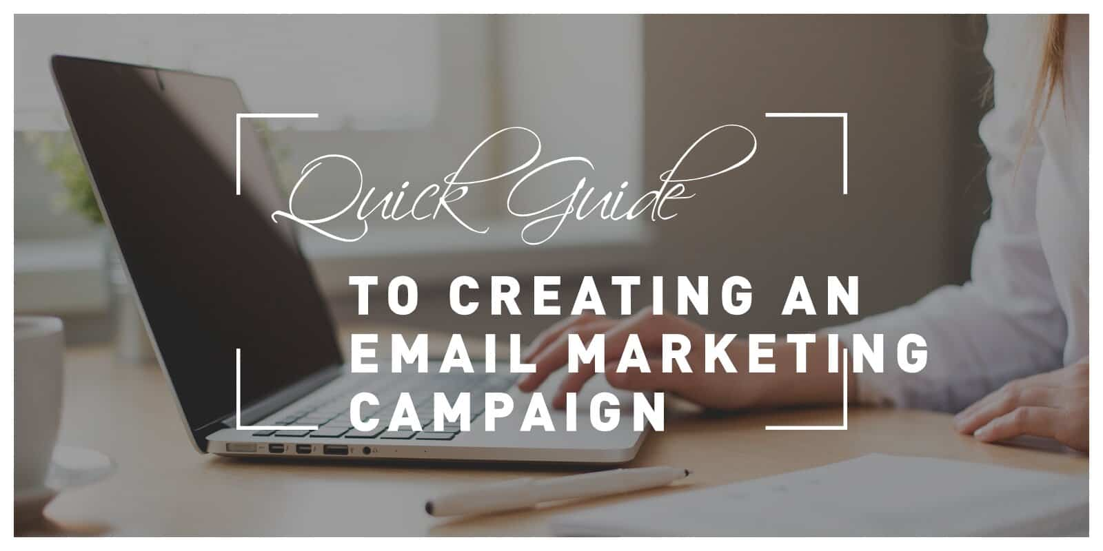 A Quick Guide To Creating An Email Marketing Campaign For Your Business