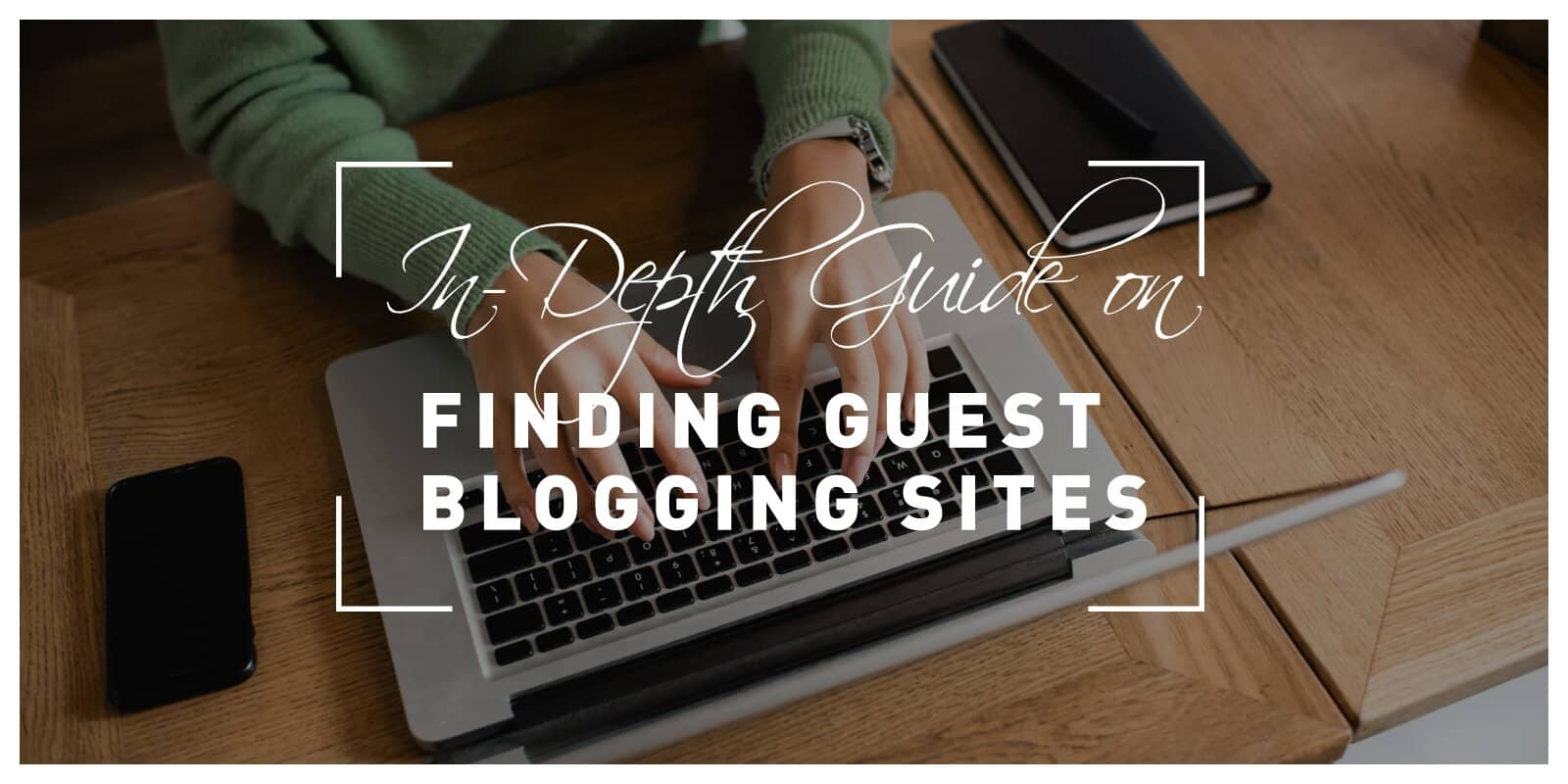 An In-Depth Guide on Finding Guest Blogging Sites and Improving Your SEO
