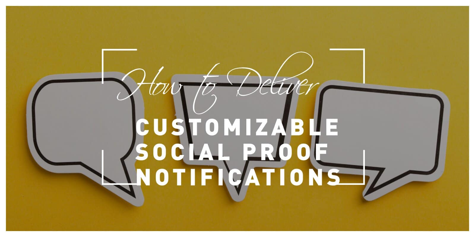How to Deliver Customizable Social Proof Notifications