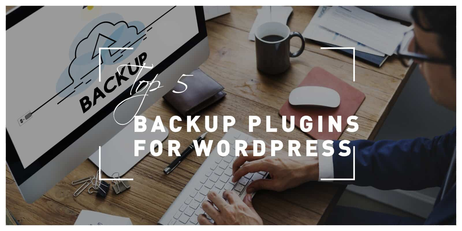 Top 5 Backup Plugins for WordPress That Will Get You Out of Any Sticky Situation