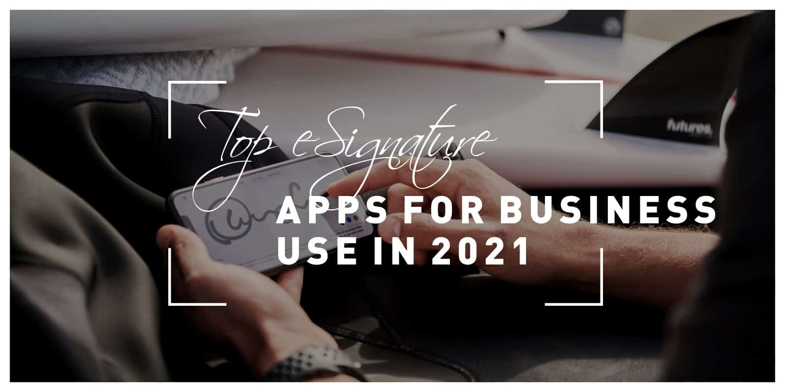Top 5 eSignature Apps for Business Use in 2021