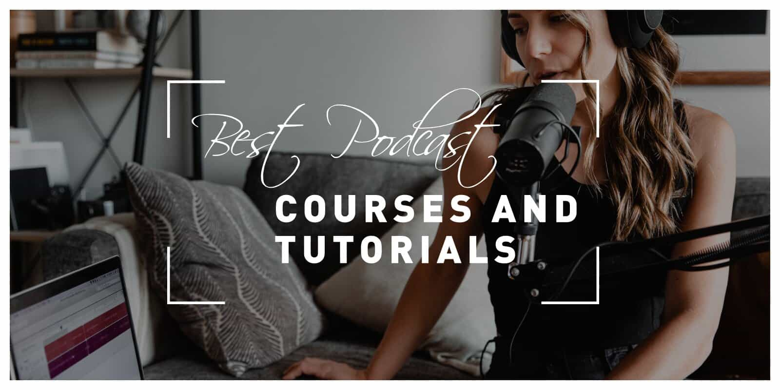 Best Podcast Courses and Tutorials That Will Teach You How to Become Loved by Listeners
