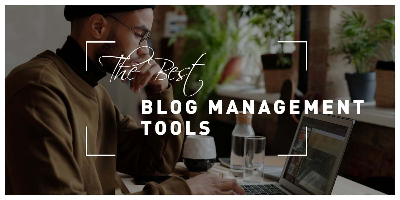 The Best Blog Management Tools for Those That Want to Prosper in Their Niche