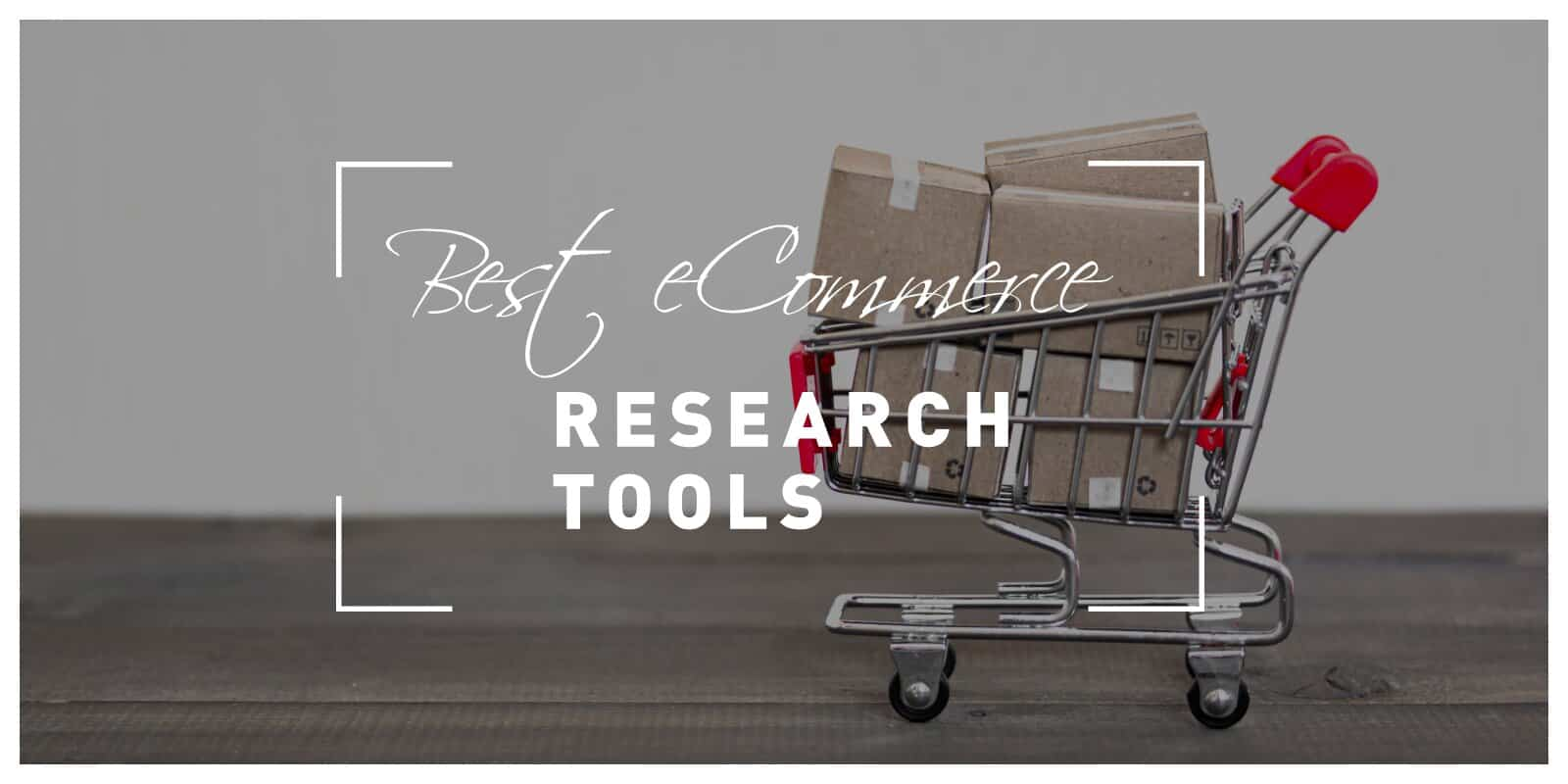 Best eCommerce Research Tools to Help Boost the Growth of Your Business