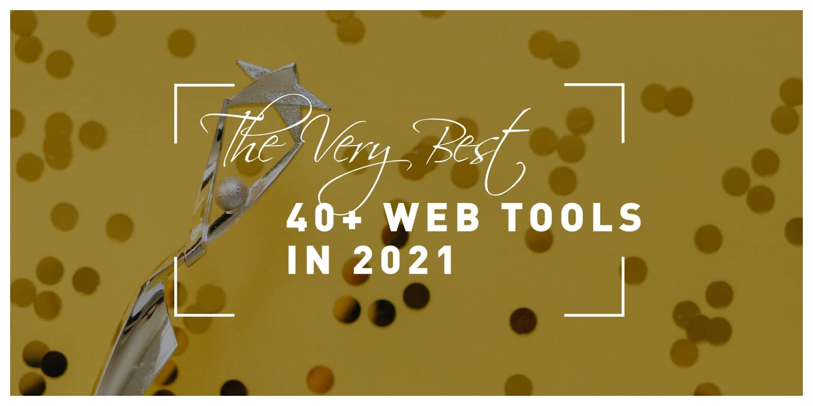 The Very Best 40+ Web Tools in 2021