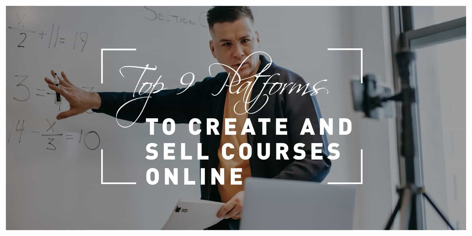 Top 9 Platforms to Create and Sell Courses Online