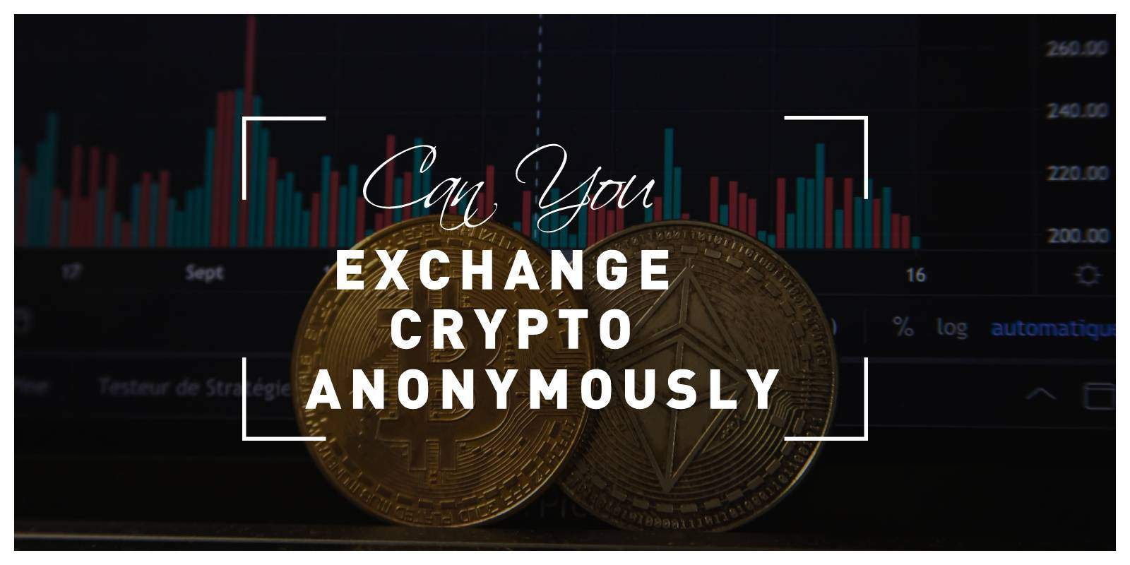 Can You Exchange Crypto Anonymously?