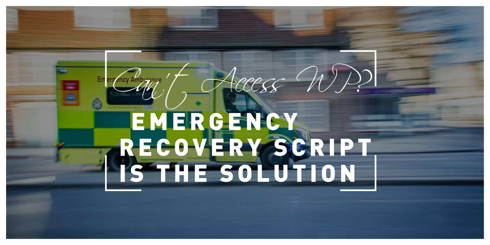 Can't Access Your WordPress Site? The Free Emergency Recovery Script Is the Solution
