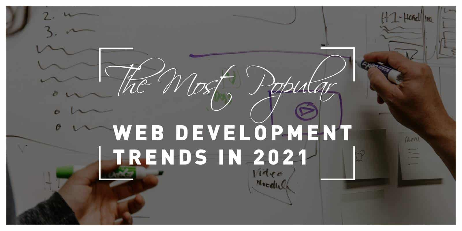 The Most Popular Web Development Trends in 2021