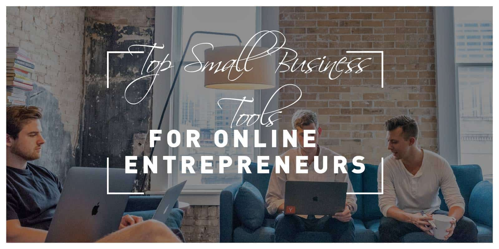 Top Seven Small Business Tools for Online Entrepreneurs to Stay on Top of Your Game and Grow Your Business