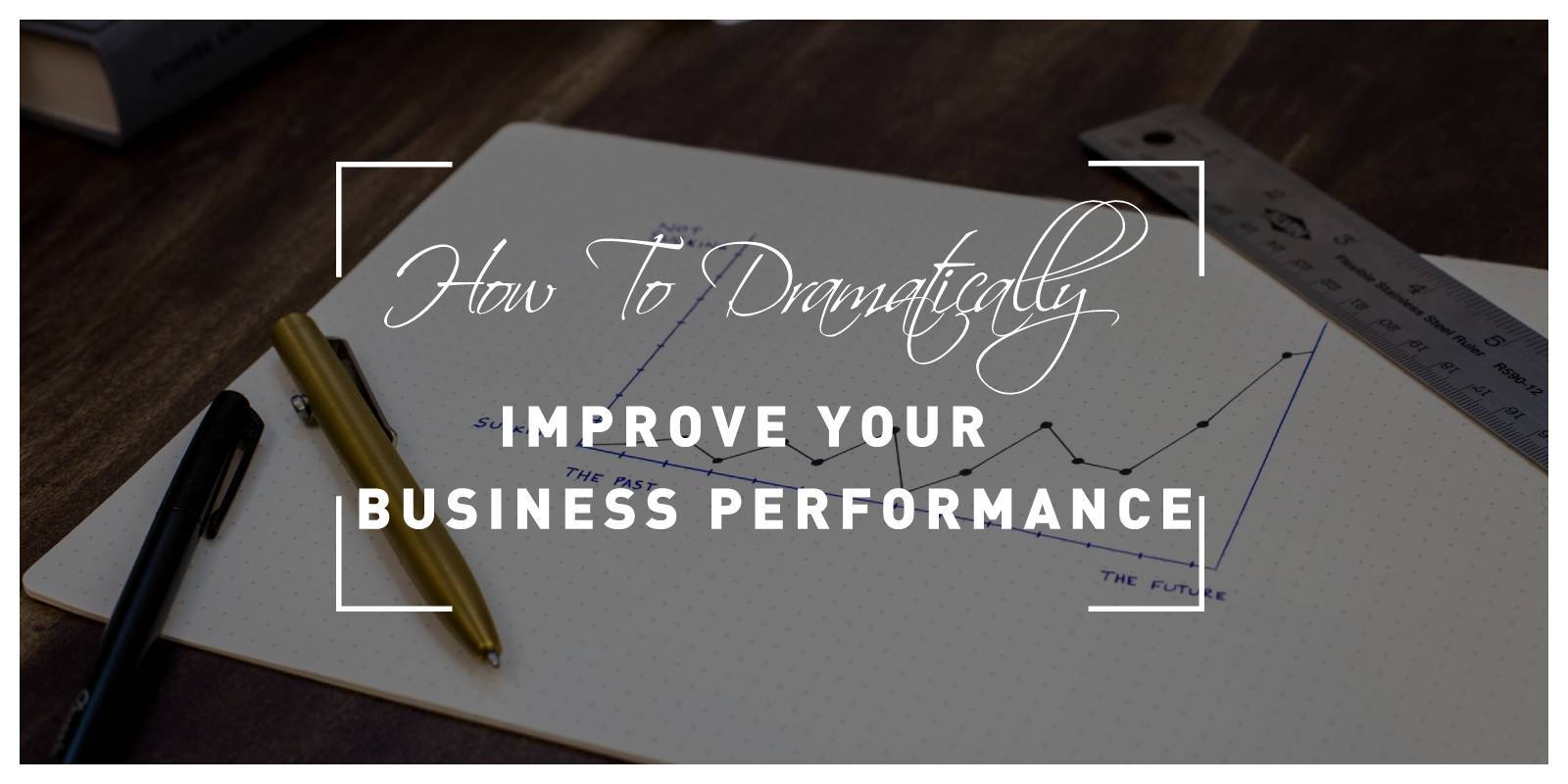 How to Dramatically Improve Your Business Performance