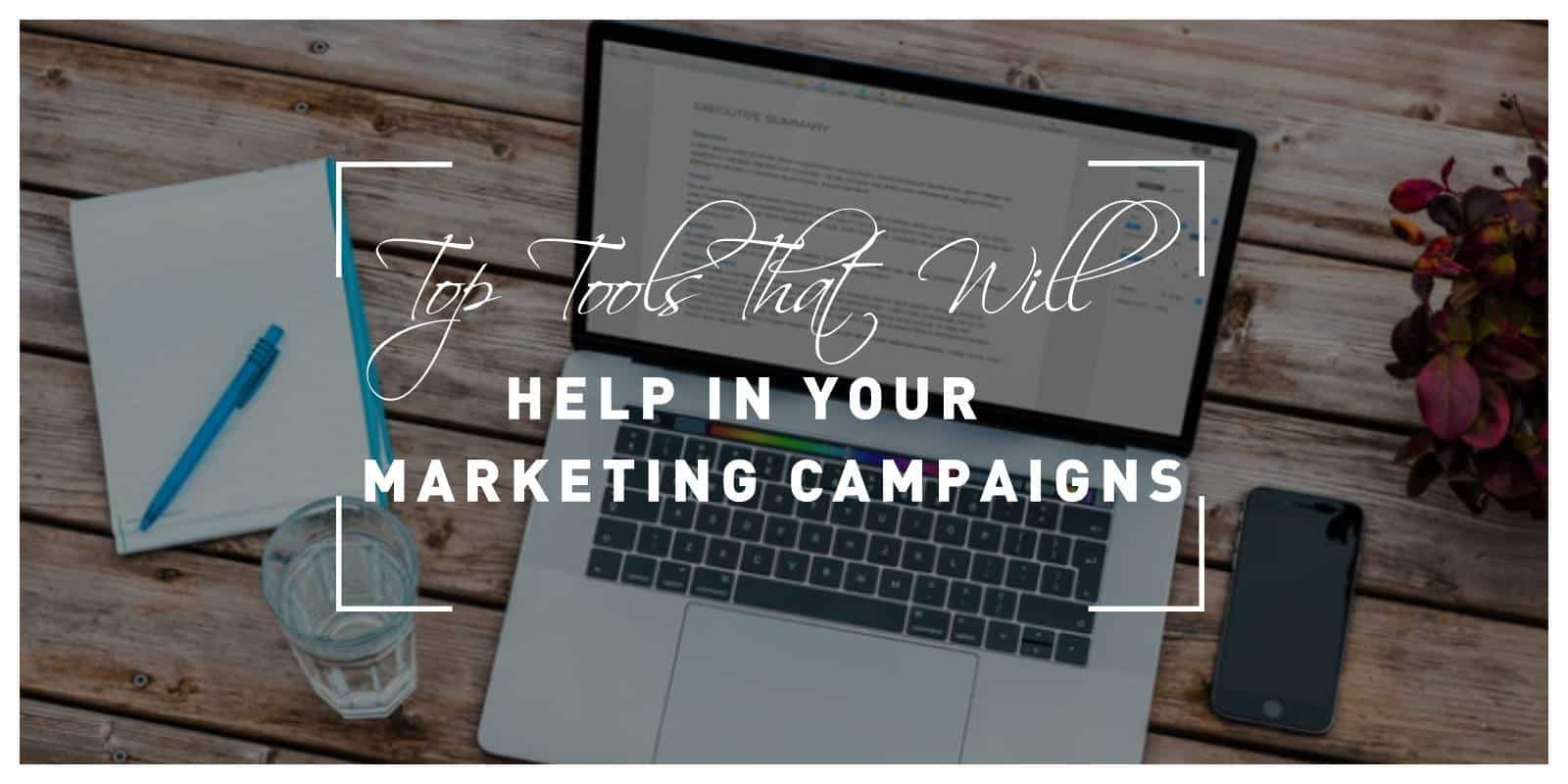 Top Five Tools That Will Help You in Your Marketing Campaigns